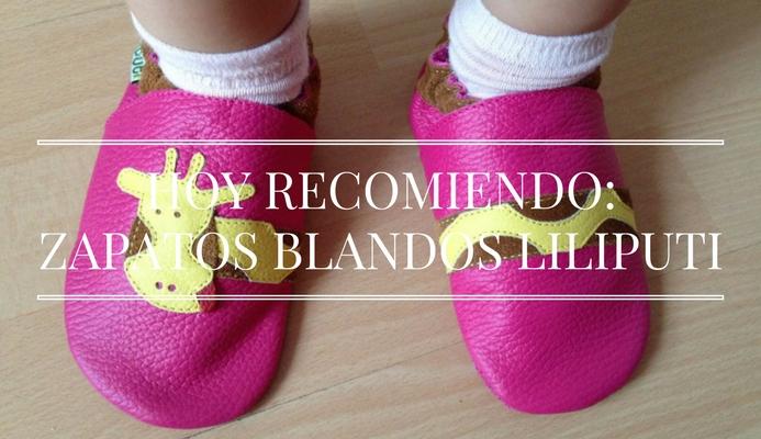 HOY RECOMIENDO_ZAPATOS BLANDOS LILIPUTI